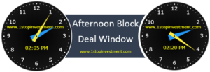 NSE Afternoon block deal window time