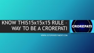 15x15x15 rule in Investing – Success Way to Crorepati !