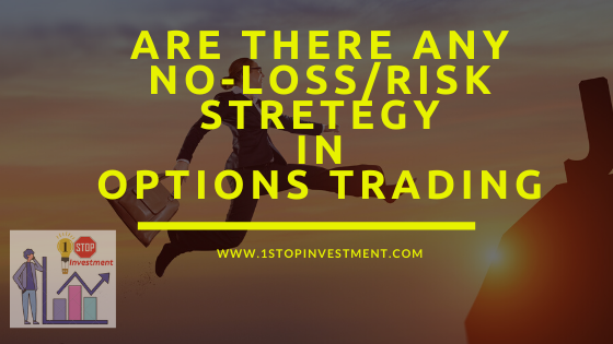 Are there any Options strategy with no LOSS? – A Trader's View